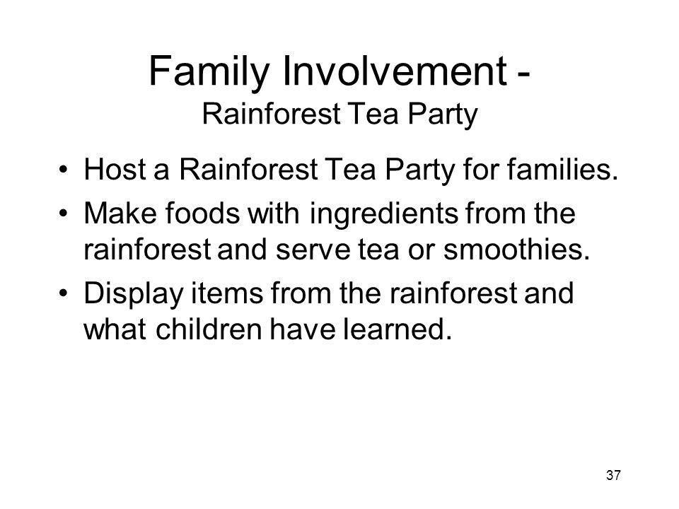 37 Family Involvement - Rainforest Tea Party Host a Rainforest Tea Party for families.