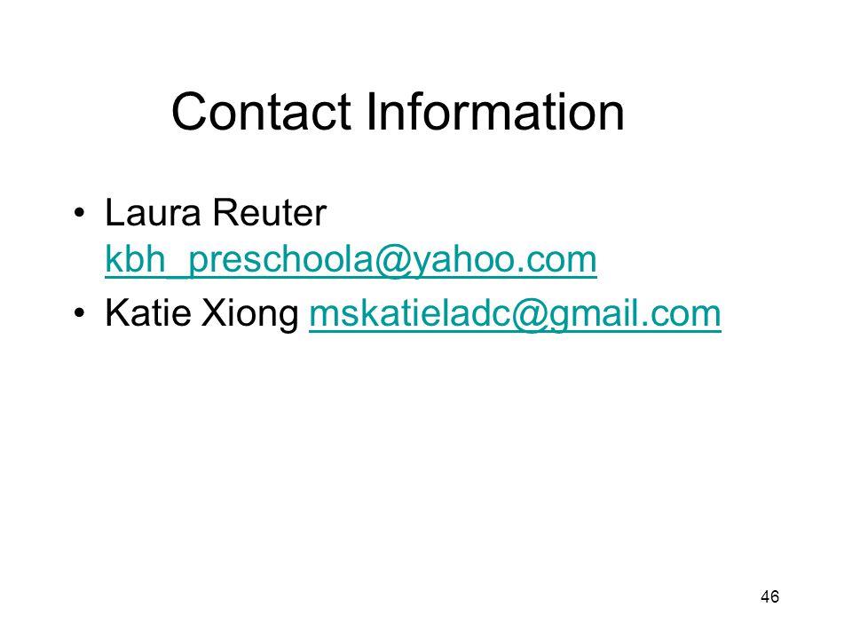 46 Contact Information Laura Reuter kbh_preschoola@yahoo.com kbh_preschoola@yahoo.com Katie Xiong mskatieladc@gmail.commskatieladc@gmail.com