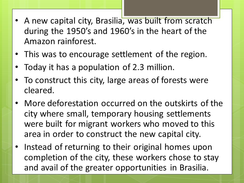 A new capital city, Brasilia, was built from scratch during the 1950's and 1960's in the heart of the Amazon rainforest.