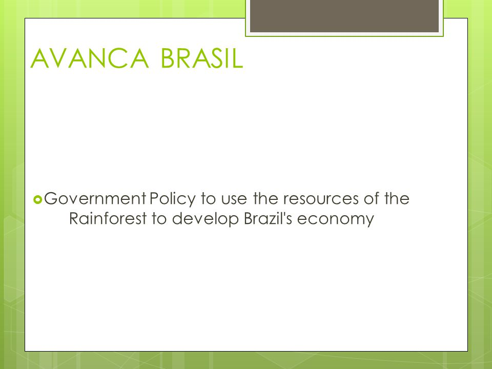 AVANCA BRASIL  Government Policy to use the resources of the Rainforest to develop Brazil's economy