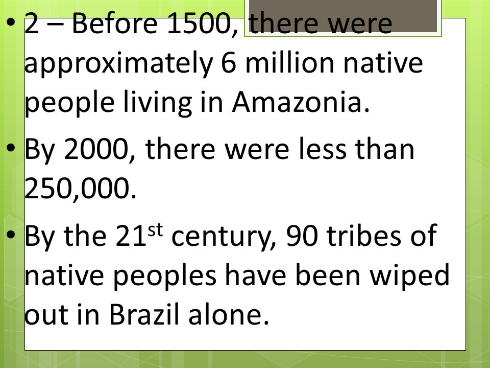 2 – Before 1500, there were approximately 6 million native people living in Amazonia.