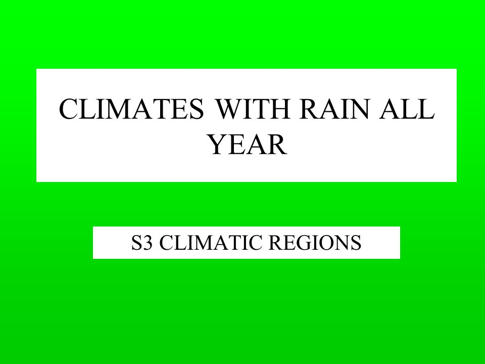 CLIMATES WITH RAIN ALL YEAR S3 CLIMATIC REGIONS