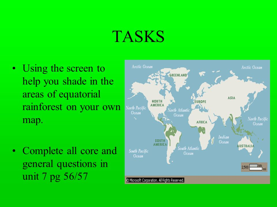 TASKS Using the screen to help you shade in the areas of equatorial rainforest on your own map.