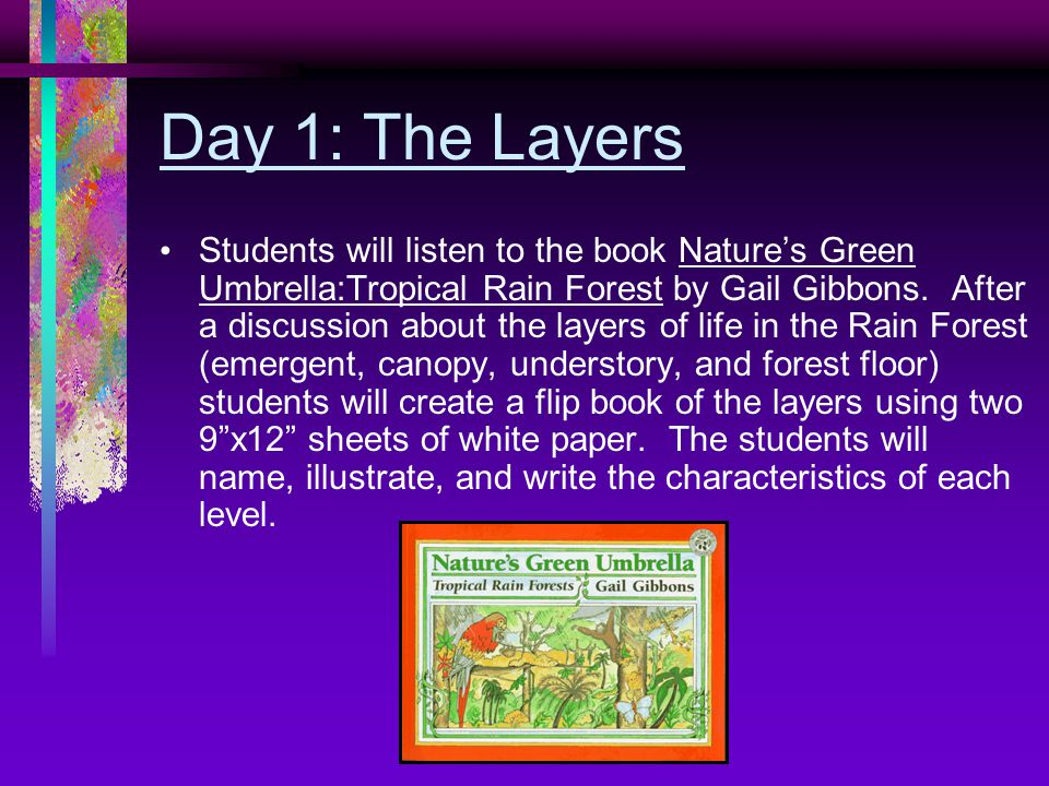 Day 1: The Layers Students will listen to the book Nature's Green Umbrella:Tropical Rain Forest by Gail Gibbons.