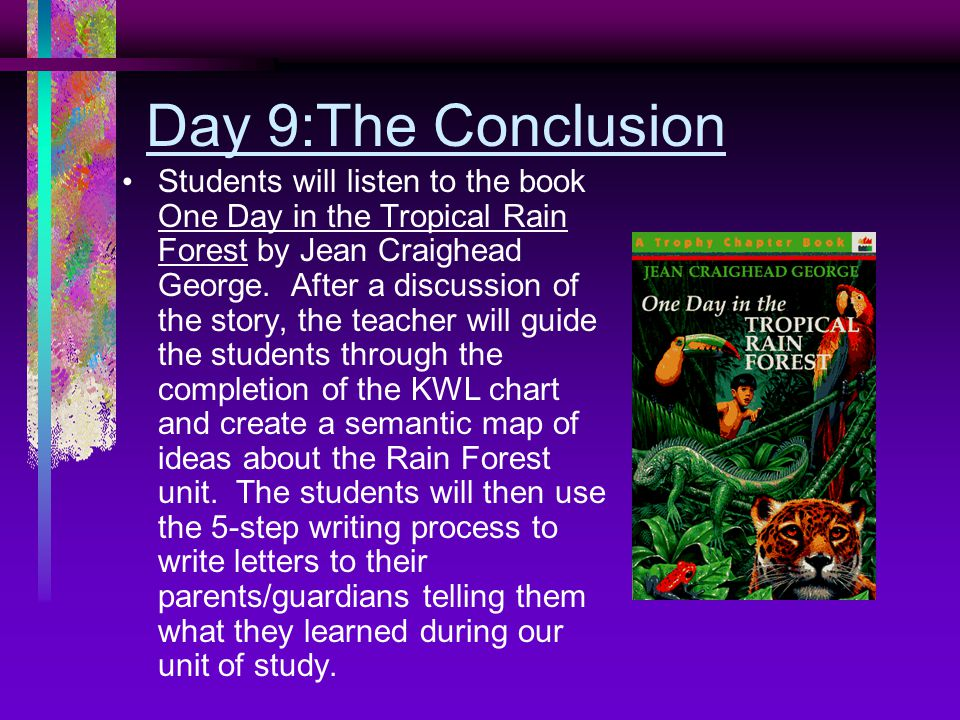 Day 9:The Conclusion Students will listen to the book One Day in the Tropical Rain Forest by Jean Craighead George.
