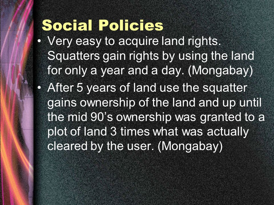 Social Policies Very easy to acquire land rights.