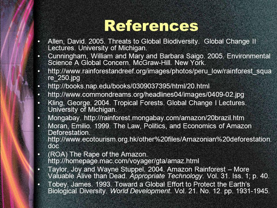 References Allen, David. 2005. Threats to Global Biodiversity.