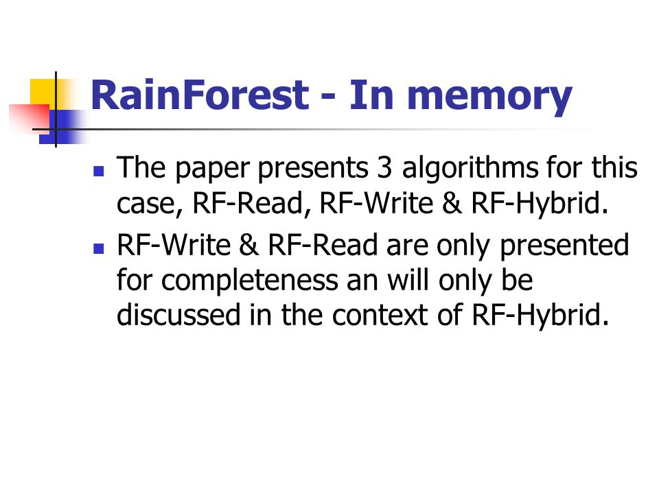 RainForest - In memory The paper presents 3 algorithms for this case, RF-Read, RF-Write & RF-Hybrid.
