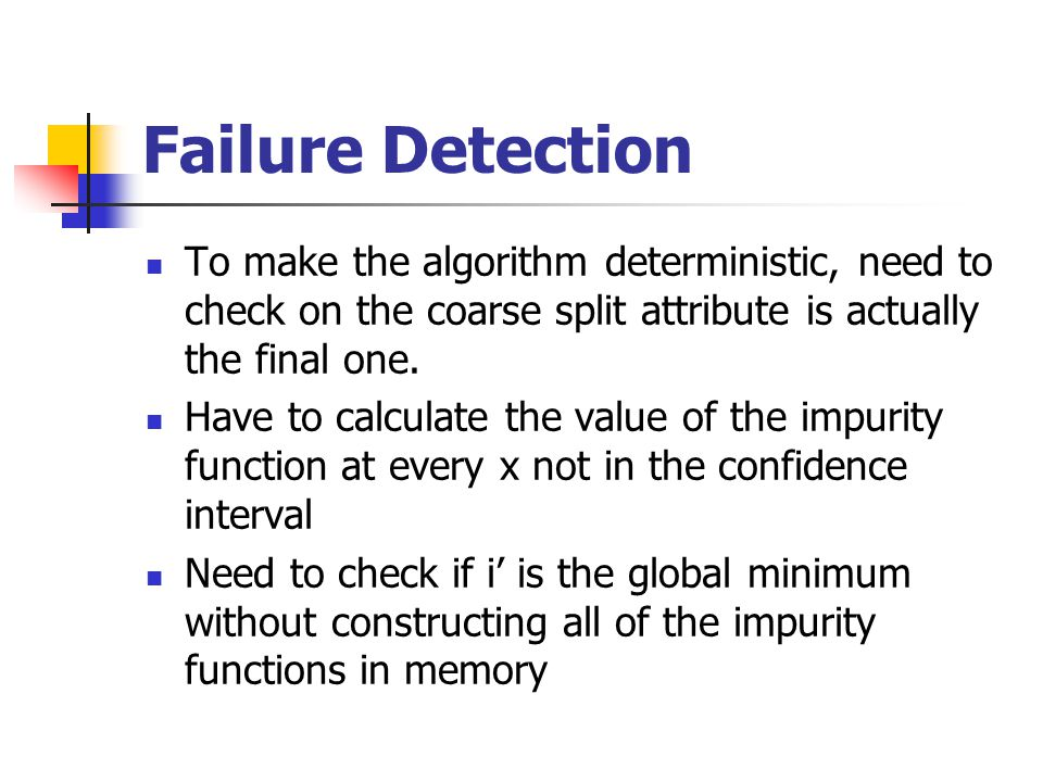 Failure Detection To make the algorithm deterministic, need to check on the coarse split attribute is actually the final one.