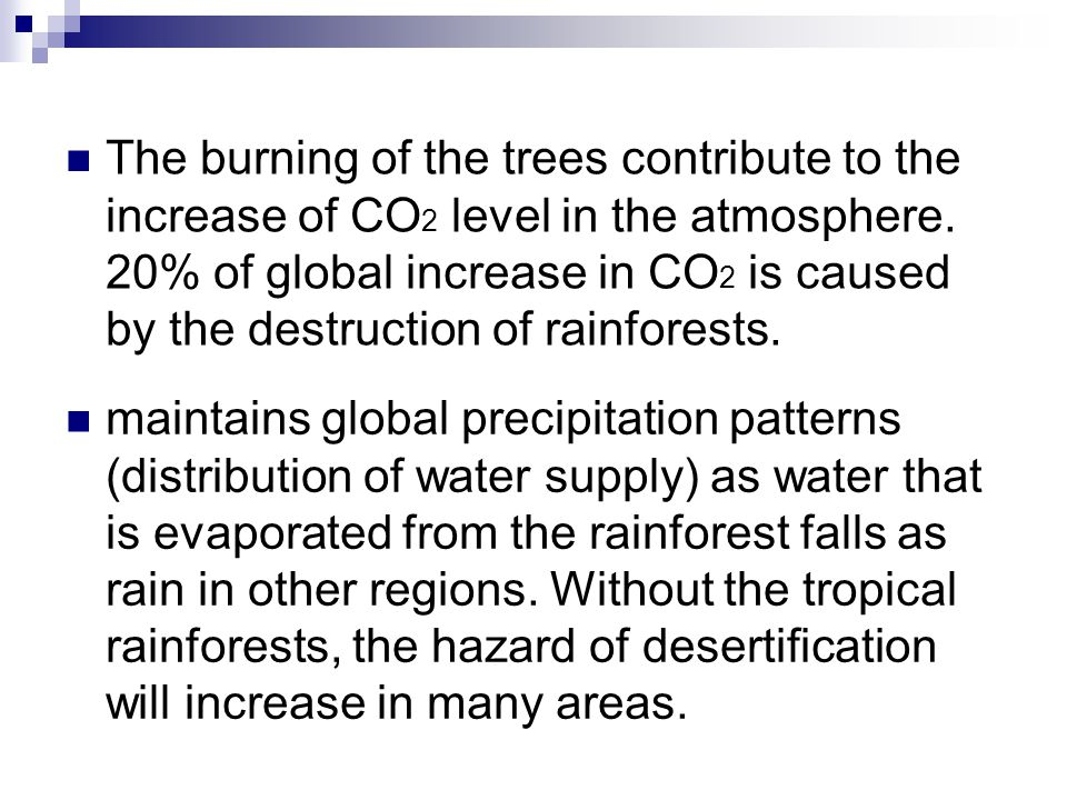 The burning of the trees contribute to the increase of CO 2 level in the atmosphere.