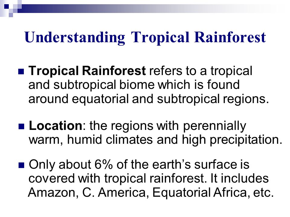 Understanding Tropical Rainforest Tropical Rainforest refers to a tropical and subtropical biome which is found around equatorial and subtropical regions.
