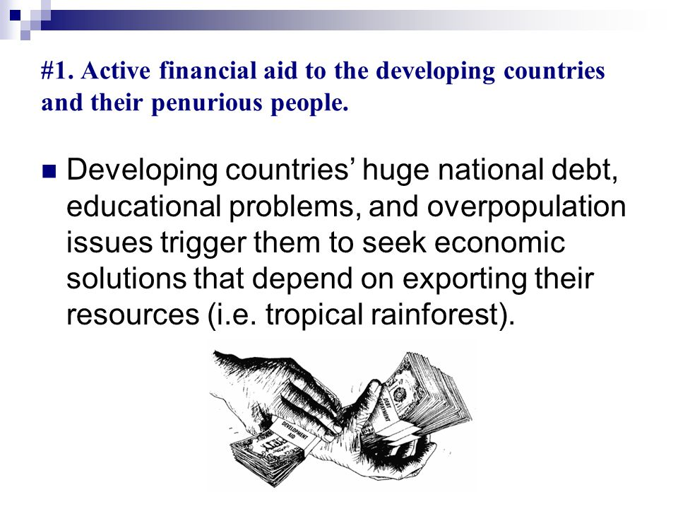 #1. Active financial aid to the developing countries and their penurious people.