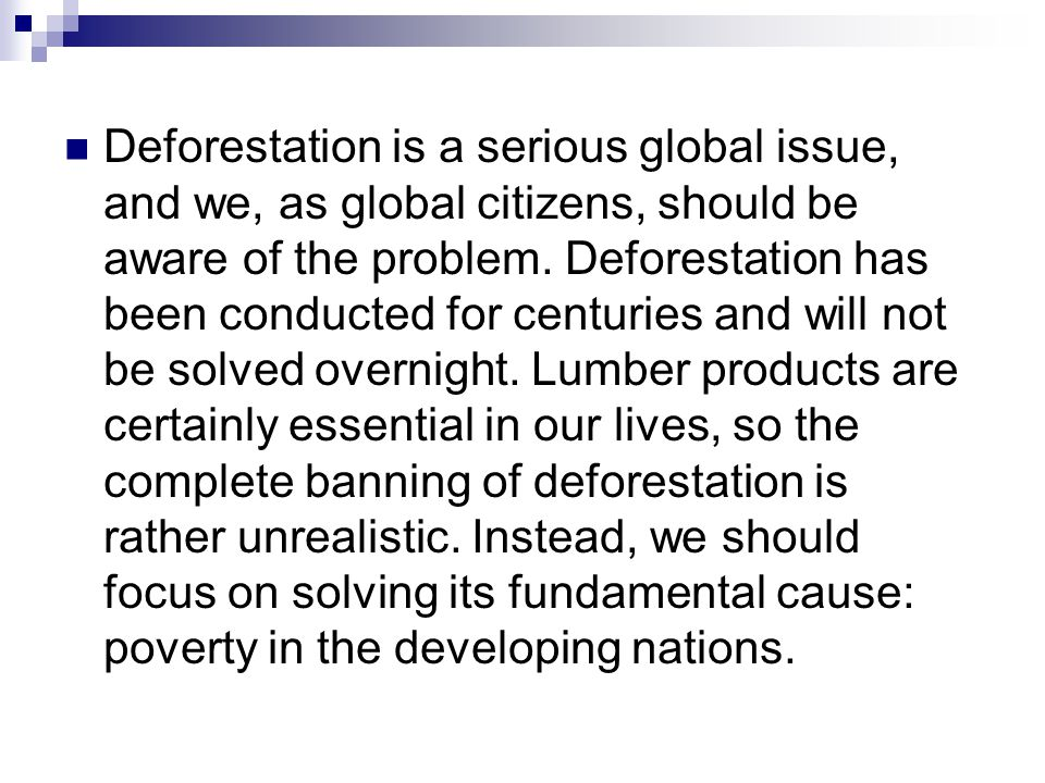 Deforestation is a serious global issue, and we, as global citizens, should be aware of the problem.