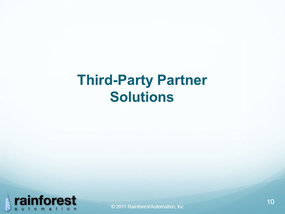 © 2011 Rainforest Automation, Inc. 10 Third-Party Partner Solutions