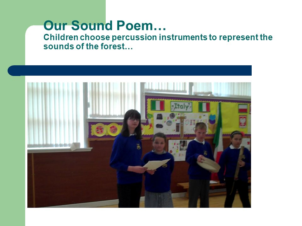 Our Sound Poem… Children choose percussion instruments to represent the sounds of the forest…