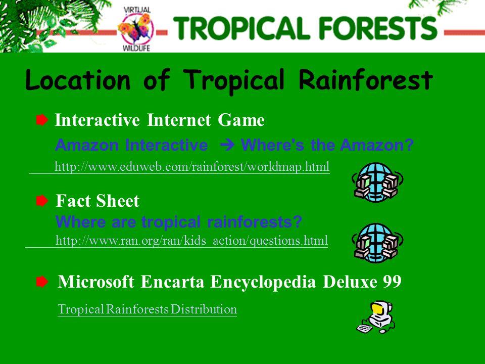 Interactive Internet Game Amazon Interactive  Where's the Amazon? http://www.eduweb.com/rainforest/worldmap.html Location of Tropical Rainforest Fact