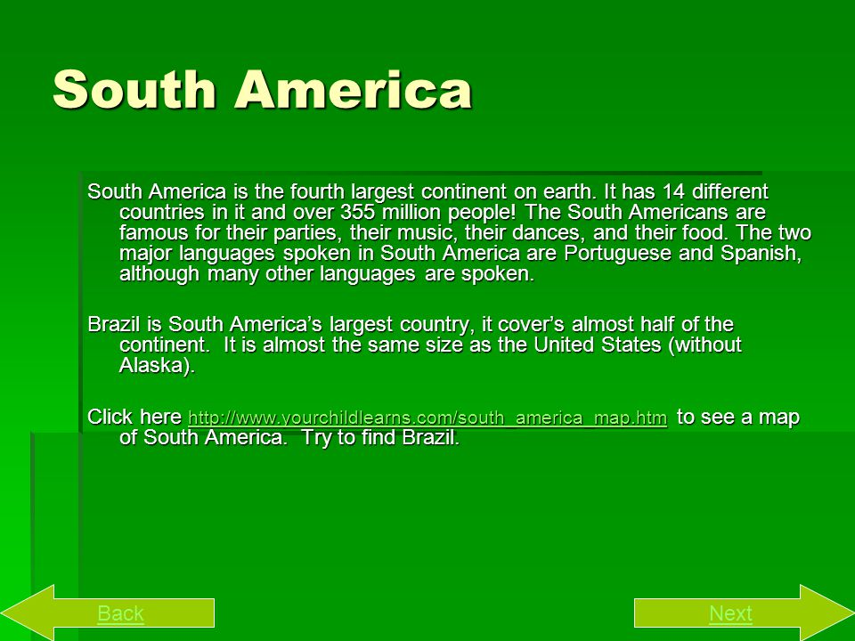 South America South America is the fourth largest continent on earth.