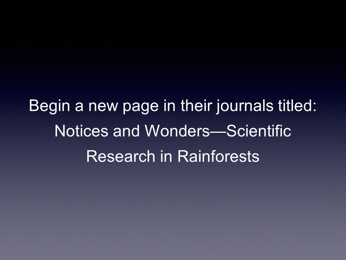 Begin a new page in their journals titled: Notices and Wonders—Scientific Research in Rainforests