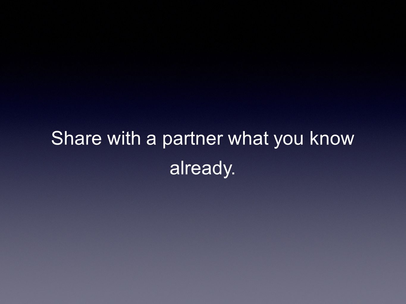 Share with a partner what you know already.