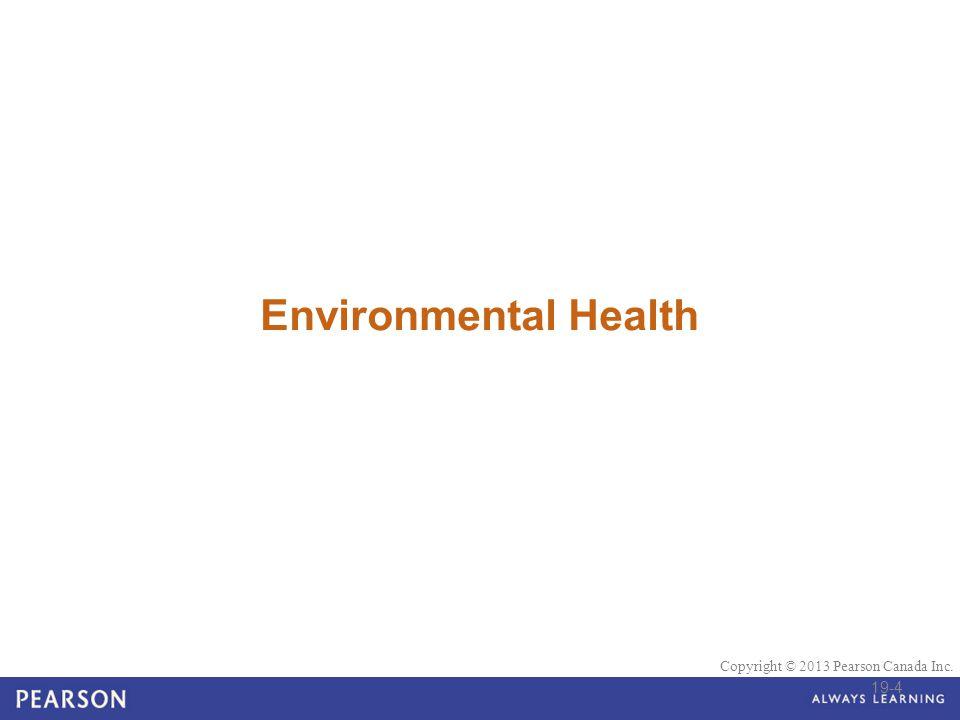 © 2010 Pearson Education Canada Copyright © 2013 Pearson Canada Inc. Environmental Health 19-4