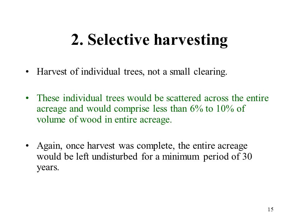 15 2. Selective harvesting Harvest of individual trees, not a small clearing.