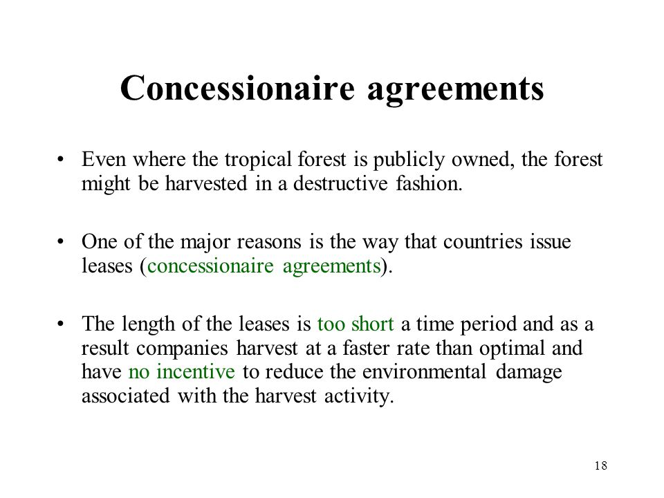18 Concessionaire agreements Even where the tropical forest is publicly owned, the forest might be harvested in a destructive fashion.