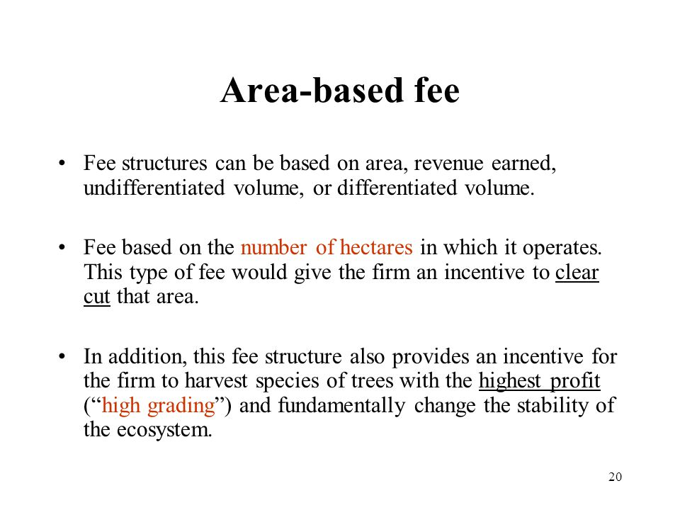 20 Area-based fee Fee structures can be based on area, revenue earned, undifferentiated volume, or differentiated volume.