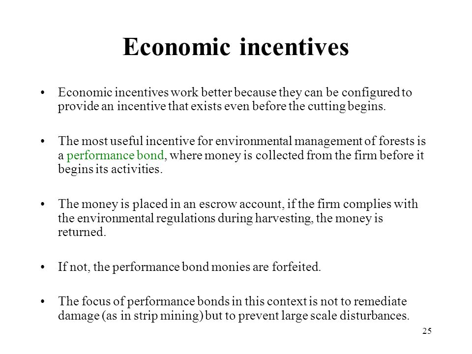 25 Economic incentives Economic incentives work better because they can be configured to provide an incentive that exists even before the cutting begi