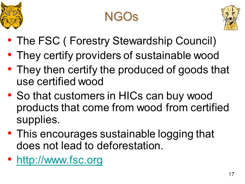 18 NGOs The rainforest alliance also certify goods as being from sustainable sources, but their range is far wider.