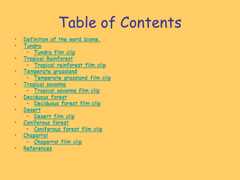 Table of Contents Definition of the word biome. Tundra –Tundra film clipTundra film clip Tropical Rainforest –Tropical rainforest film clipTropical ra
