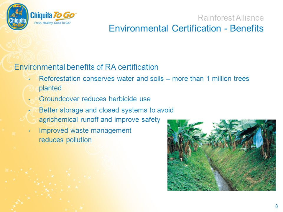 8 Rainforest Alliance Environmental Certification - Benefits Environmental benefits of RA certification Reforestation conserves water and soils – more