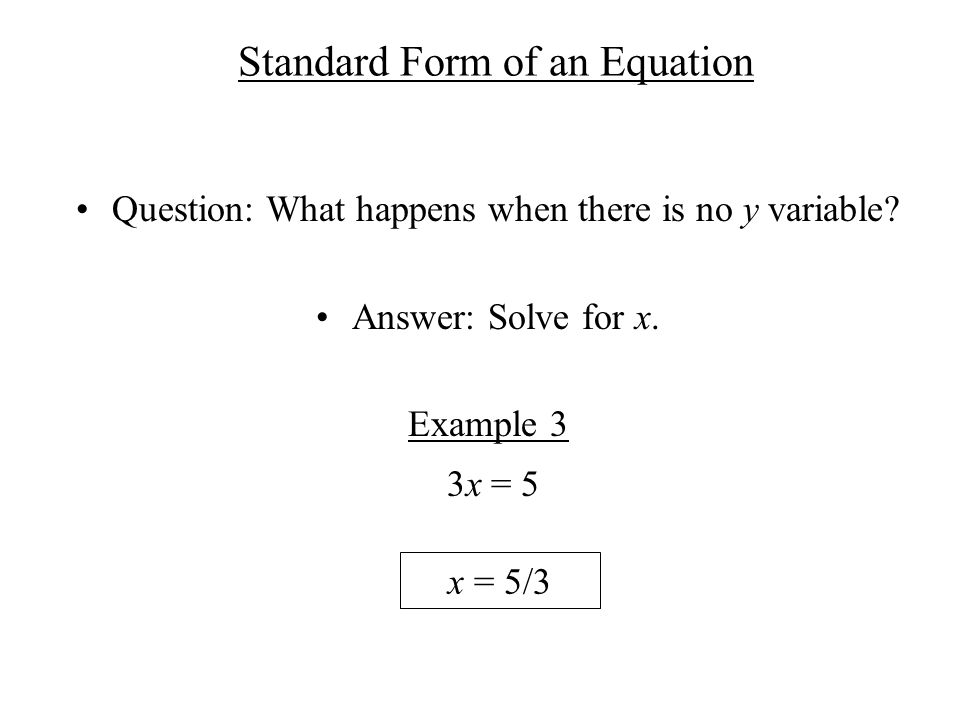 Standard Form of an Equation Question: What happens when there is no y variable.