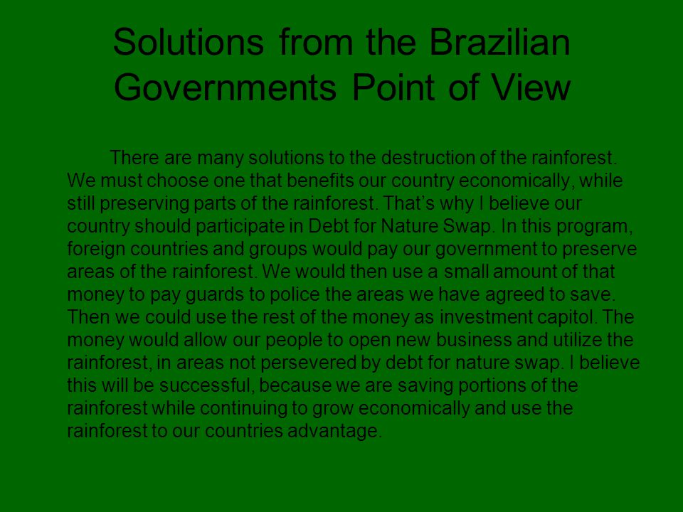 Solutions from the Brazilian Governments Point of View There are many solutions to the destruction of the rainforest.