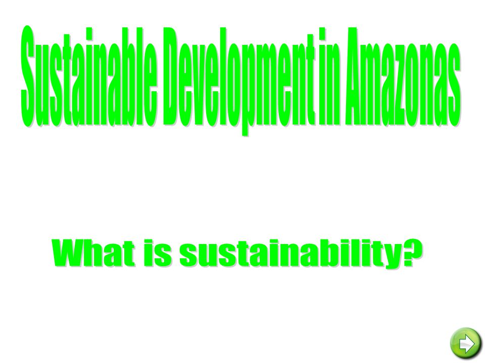 Sustainable Development Sustainable development means that man is able to profit from the products of the rain forest without destroying it in the process.
