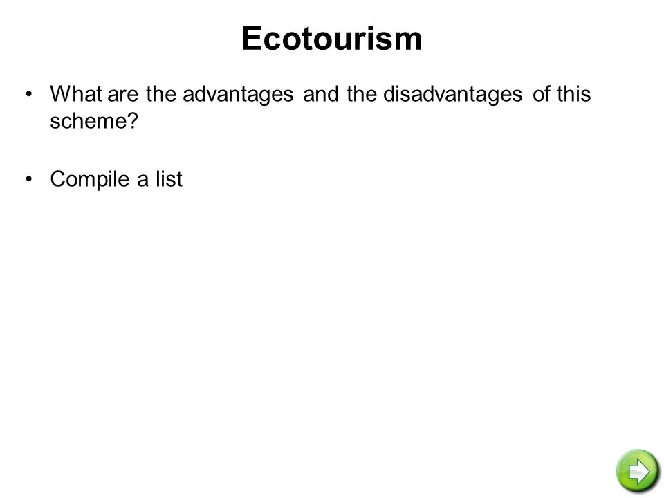 Ecotourism What are the advantages and the disadvantages of this scheme Compile a list