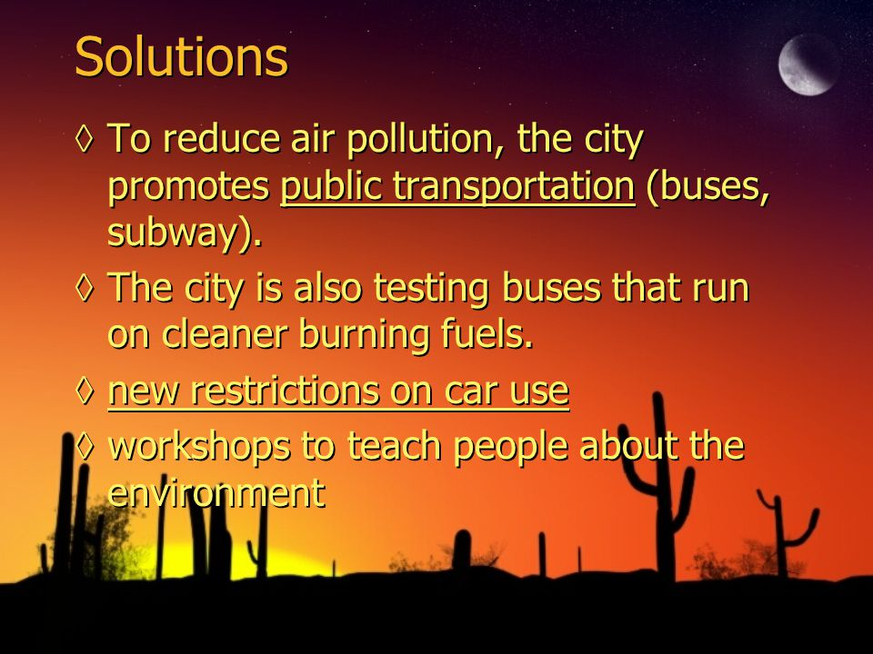 Solutions ◊To reduce air pollution, the city promotes public transportation (buses, subway).