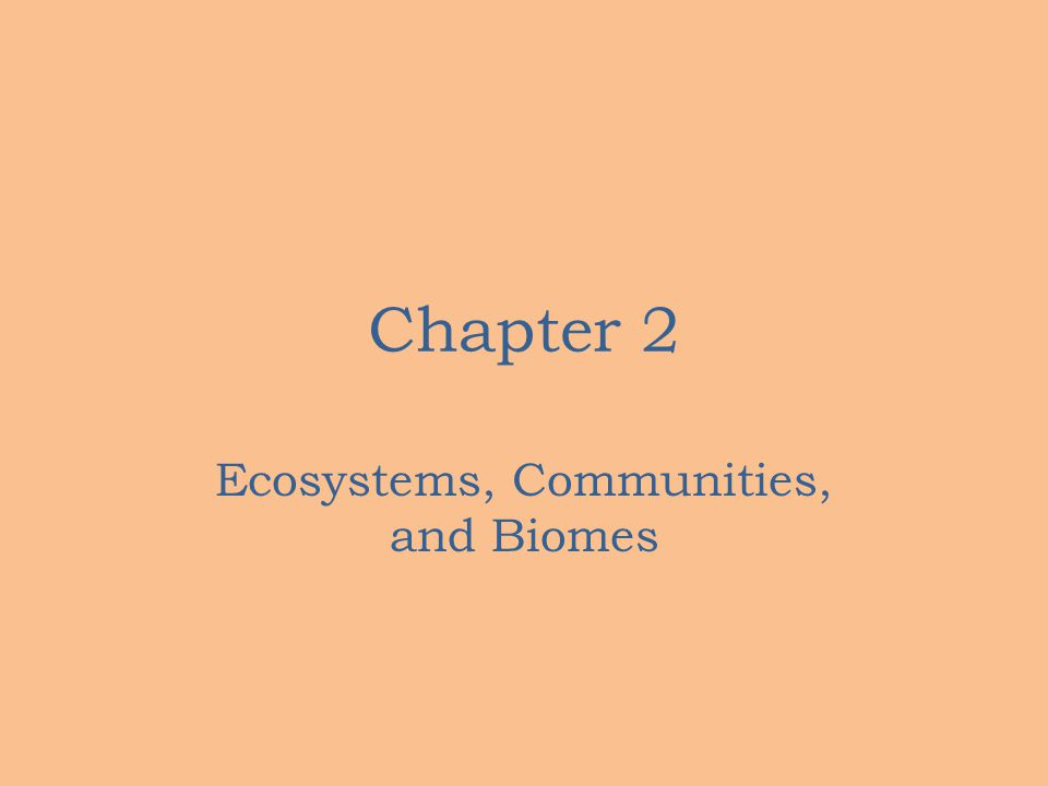 Chapter 2 Ecosystems, Communities, and Biomes