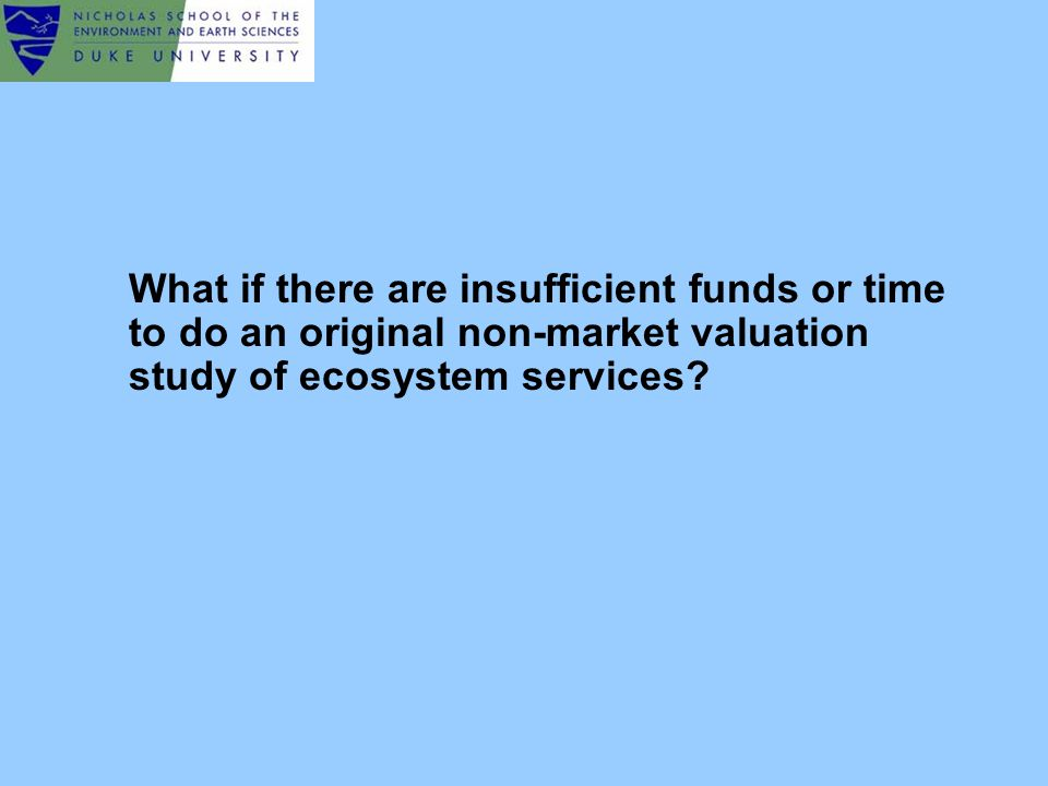 What if there are insufficient funds or time to do an original non-market valuation study of ecosystem services
