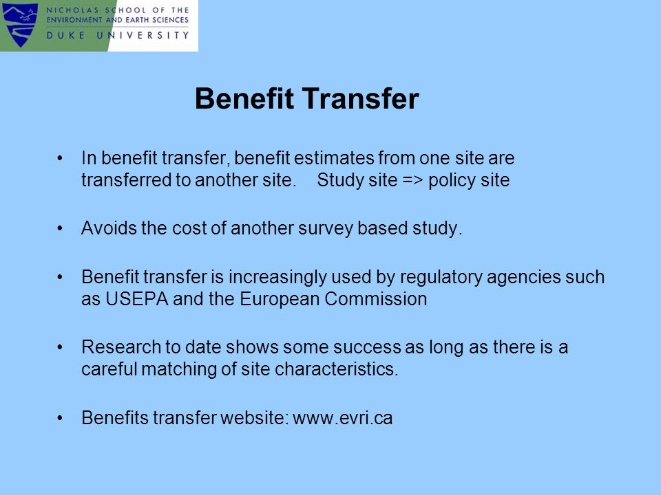 In benefit transfer, benefit estimates from one site are transferred to another site.