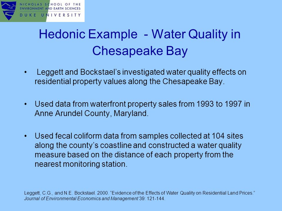 Hedonic Example - Water Quality in Chesapeake Bay Leggett and Bockstael's investigated water quality effects on residential property values along the Chesapeake Bay.