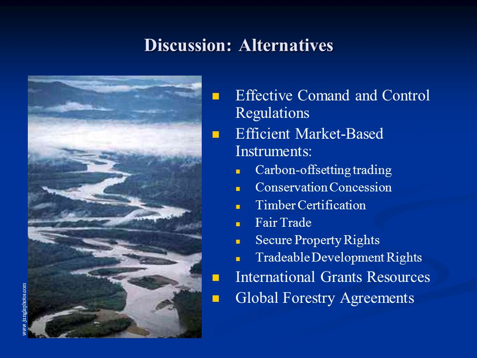 Discussion: Alternatives Effective Comand and Control Regulations Efficient Market-Based Instruments: Carbon-offsetting trading Conservation Concessio