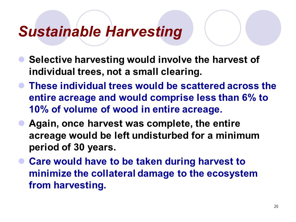 26 Sustainable Harvesting Selective harvesting would involve the harvest of individual trees, not a small clearing.