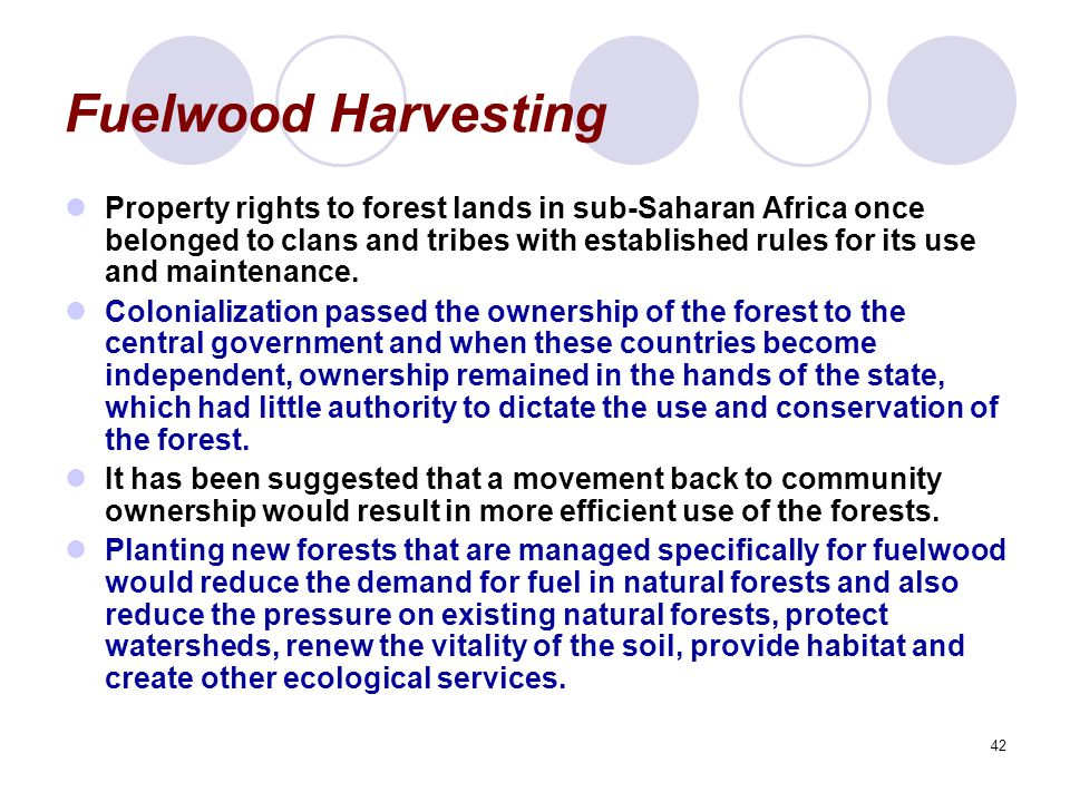 42 Fuelwood Harvesting Property rights to forest lands in sub-Saharan Africa once belonged to clans and tribes with established rules for its use and