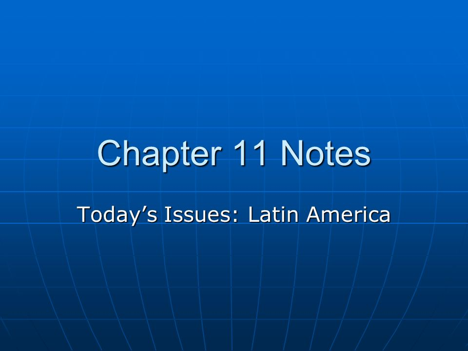 Chapter 11 Notes Today's Issues: Latin America