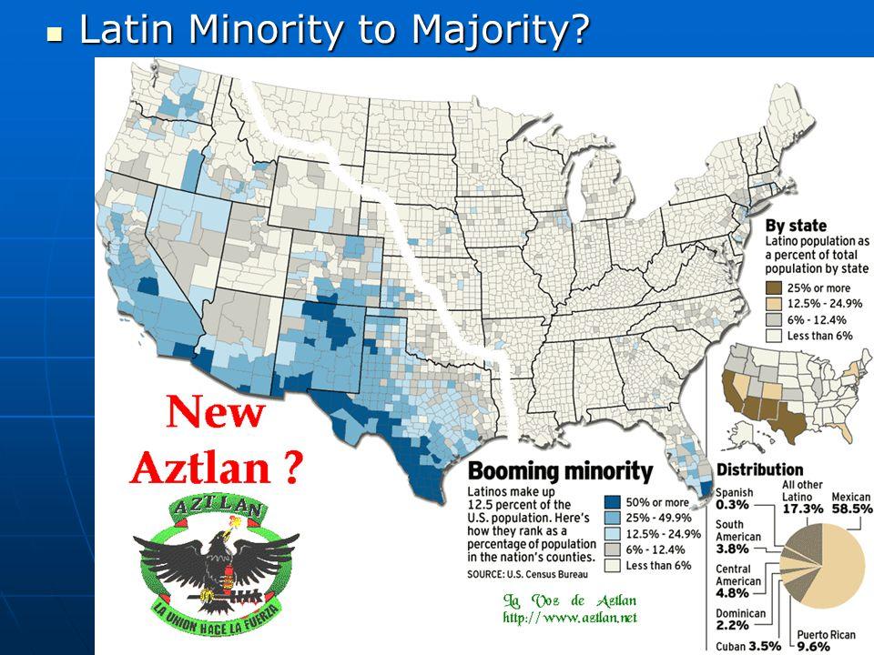 Latin Minority to Majority? Latin Minority to Majority?