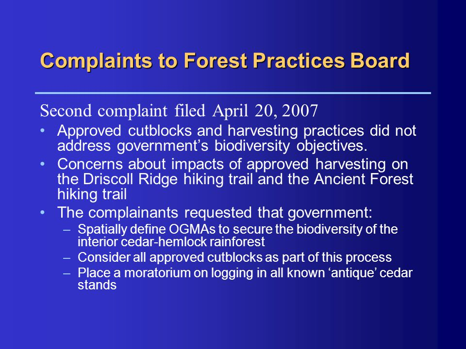 Complaints to Forest Practices Board Second complaint filed April 20, 2007 Approved cutblocks and harvesting practices did not address government's bi