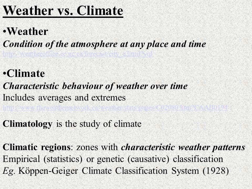 Weather vs. Climate Weather Condition of the atmosphere at any place and time http://weatheroffice.ec.gc.ca/forecast/city_e.html?yql Climate Character