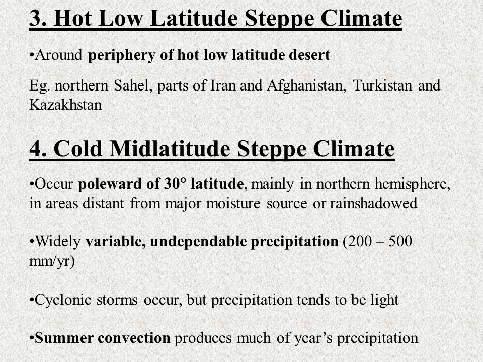 3. Hot Low Latitude Steppe Climate Around periphery of hot low latitude desert Eg. northern Sahel, parts of Iran and Afghanistan, Turkistan and Kazakh