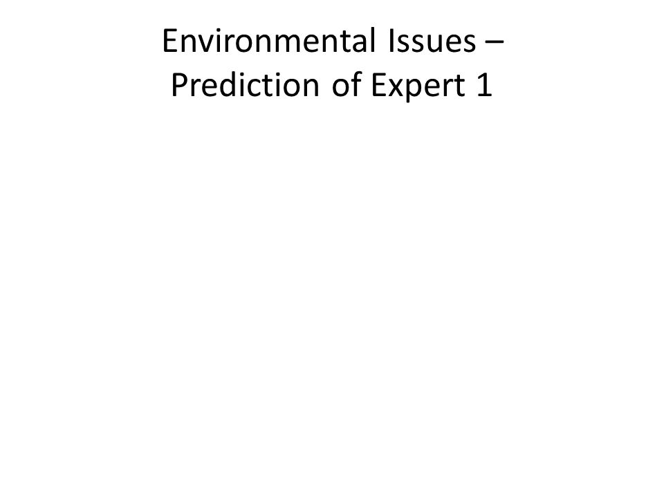 Environmental Issues – Prediction of Expert 1