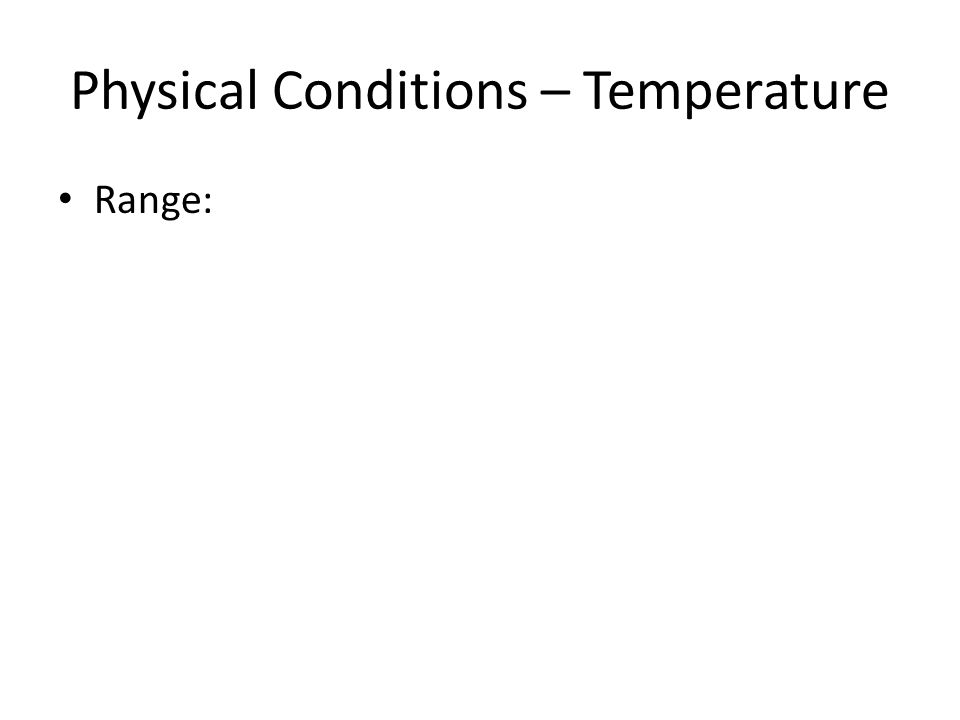 Physical Conditions – Temperature Range: